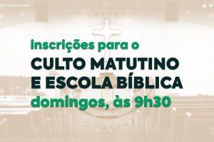 """Imagem cujo fundo mostra a nave da igreja, bem suave e de tom bege. O título, em verde, """"Inscrições para o culto matutino e escola bíblica - domingos, às 9h30""""."""